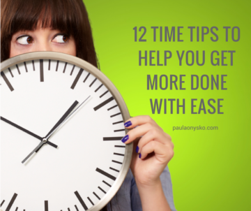 Paula Onysko 12 Time Tips to Help You Get More Done with Ease